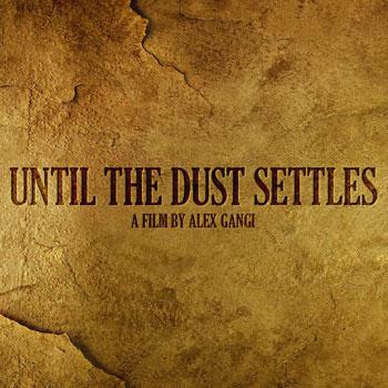 Alex Gangi, Until the Dust Settles